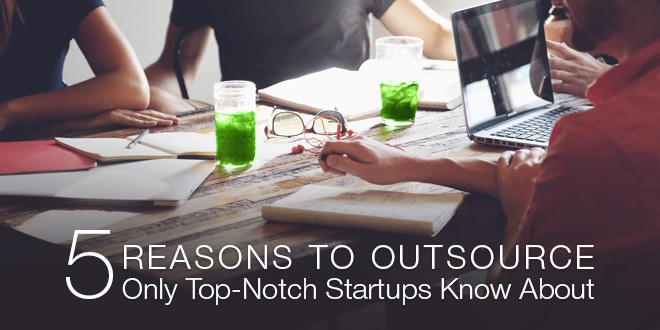 Five Reasons to Outsource Only Top-Notch Startups Know About