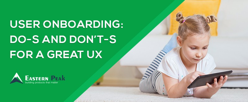 user-onboarding-dos-and-donts-for-a-great-ux-article-on-eastern-peak-blog